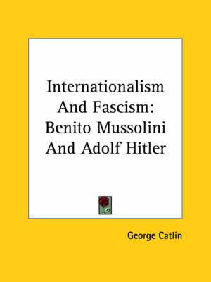 Internationalism and Fascism: Benito Mussolini and Adolf Hitler