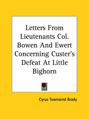 Letters from Lieutenants Col. Bowen and Ewert Concerning Custer's Defeat at Little Bighorn