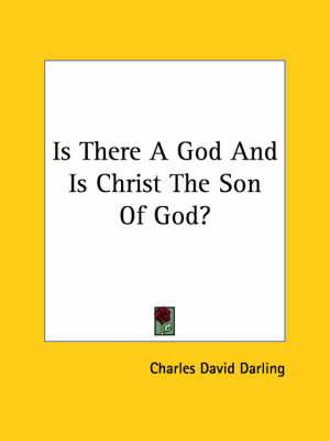Is There a God and Is Christ the Son of God?