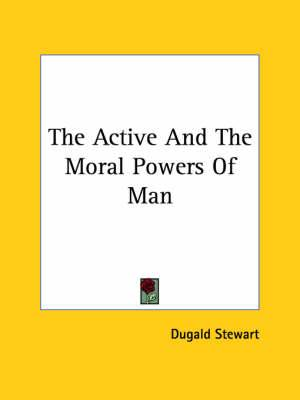 The Active and the Moral Powers of Man
