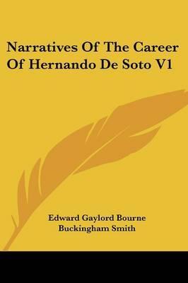 Narratives of the Career of Hernando de Soto V1