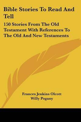 Bible Stories To Read And Tell: 150 Stories From The Old Testament With References To The Old And New Testaments