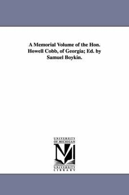 A Memorial Volume of the Hon. Howell Cobb, of Georgia; Ed. by Samuel Boykin.