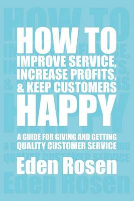 How to Improve Service, Increase Profits, & Keep Customers Happy