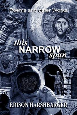 This Narrow Span: Poetry & Stories of Life and Love