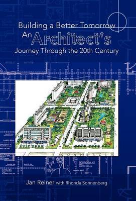 Building a Better Tomorrow an Architect's Journey Through the 20th Century