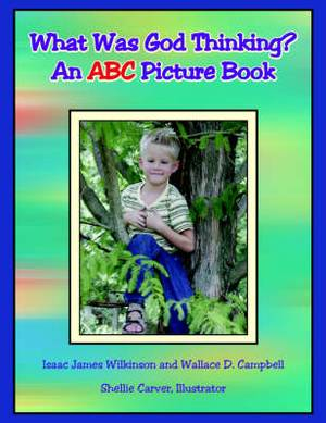 What Was God Thinking?: An ABC Picture Book