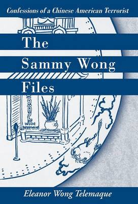 The Sammy Wong Files: Confessions of a Chinese American Terrorist