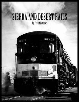 Sierra and Desert Rails'': Donner, Feather River, Owens Valley at the End of the Steam End