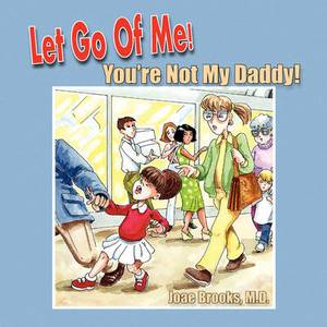 Let Go of Me! You're Not My Daddy!