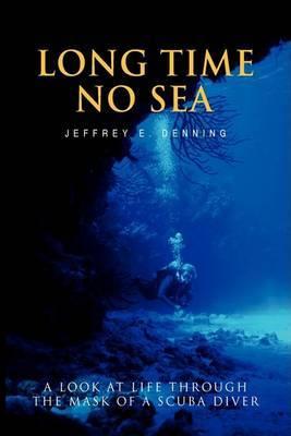 Long Time No Sea: A Look at Life Through the Mask of a Scuba Diver