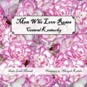 Men Who Love Roses: Central Kentucky