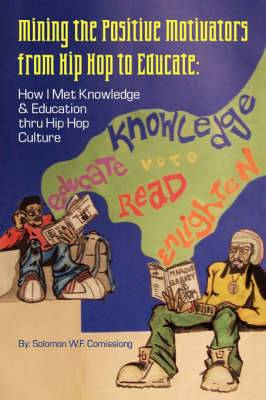 Mining the Positive Motivators from Hip Hop to Educate: How I Met Knowledge & Education Thru Hip Hop Culture