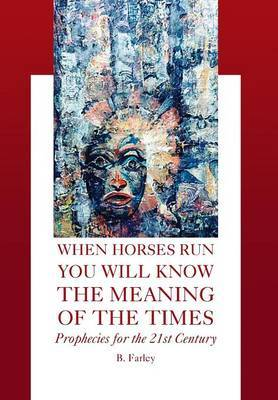When Horses Run You Will Know the Meaning of the Times: Prophecies for the 21st Century