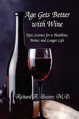 Age Gets Better with Wine: New Science for a Healthier, Better, and Longer Life