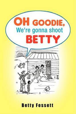 Oh Goodie, We're Gonna Shoot Betty