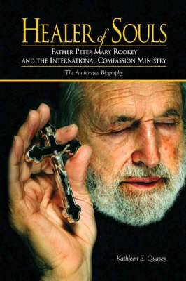 Healer of Souls: Father Peter Mary Rookey and the International Compassion Ministry
