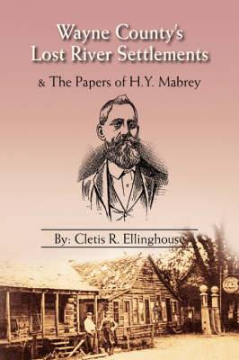 Wayne County's Lost River Settlements: & the Papers of H.Y. Mabrey