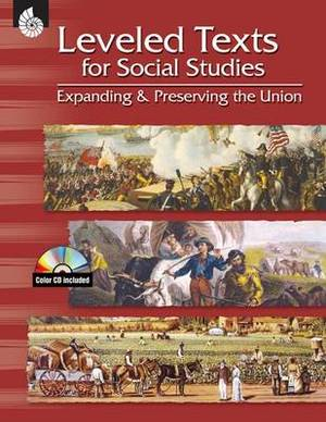 Leveled Texts for Social Studies: Expanding and Preserving the Union: Expanding and Preserving the Union
