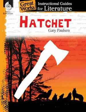 Hatchet: A Guide for the Novel by Gary Paulsen