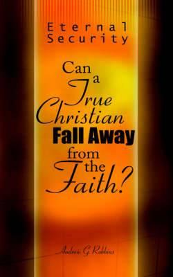 Eternal Security: Can a True Christian Fall Away from the Faith?