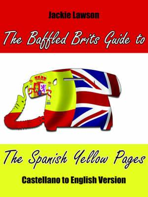 The Baffled Brits Guide to The Spanish Yellow Pages: Castellano to English Version