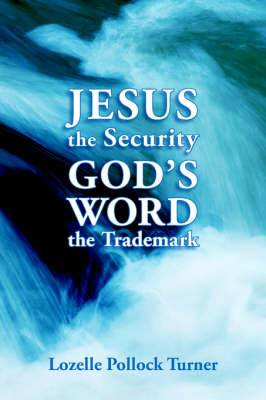 Jesus the Security God's Word the Trademark