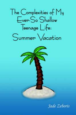 The Complexities of My Ever So Shallow Teenage Life: : Summer Vacation