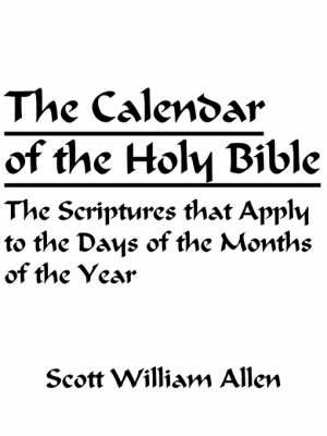 The Calendar of the Holy Bible: The Scriptures That Apply to the Days of the Months of the Year