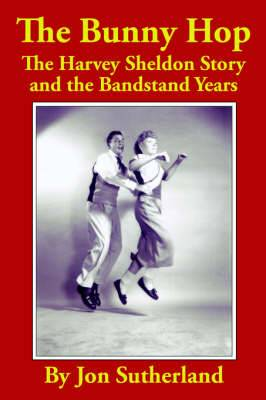 The Bunny Hop: The Harvey Sheldon Story and the Bandstand Years