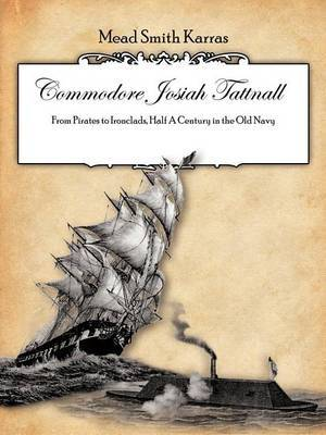 Commodore Josiah Tattnall: From Pirates to Ironclads, Half A Century in the Old Navy