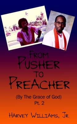 From Pusher to Preacher (By The Grace of God) Pt. 2