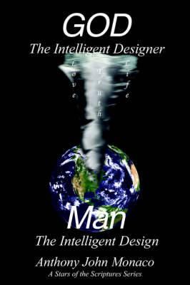 God the Intelligent Designer Man the Intelligent Design