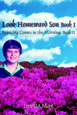 Look Homeward Son Book I: Rejoicing Comes in the Morning Book II