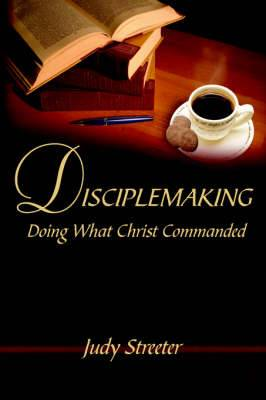 Disciplemaking: Doing What Christ Commanded