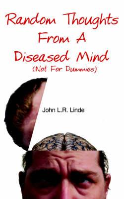 Random Thoughts from a Diseased Mind (Not for Dummies)