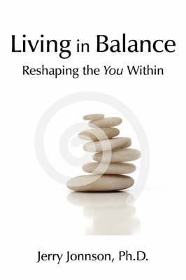 Living in Balance: Reshaping the You Within