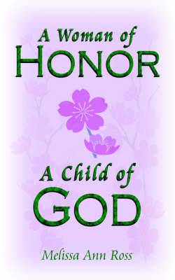 A Woman of Honor; A Child of God