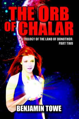 The Orb of Chalar: A Trilogy of the Land of Donothor: Part Two