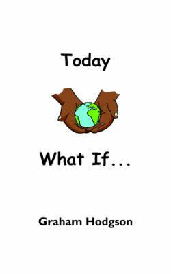 Today What If...