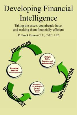 Developing Financial Intelligence: Taking the Assets You Already Have, and Making Them Financially Efficient