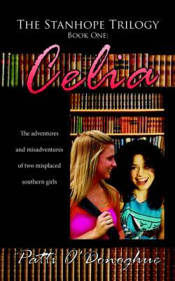 The Stanhope Trilogy Book One: Celia: The Adventures and Misadventures of Two Misplaced Southern Girls
