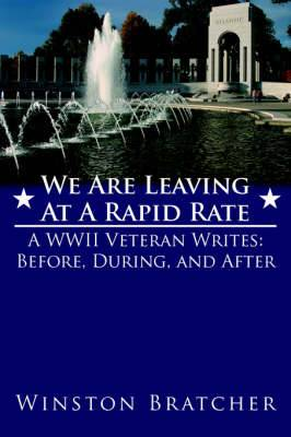We Are Leaving at a Rapid Rate: A WWII Veteran Writes: Before, During, and After