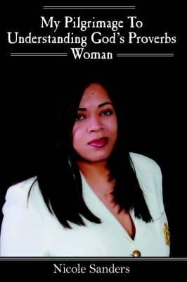 My Pilgrimage To Understanding God's Proverbs Woman