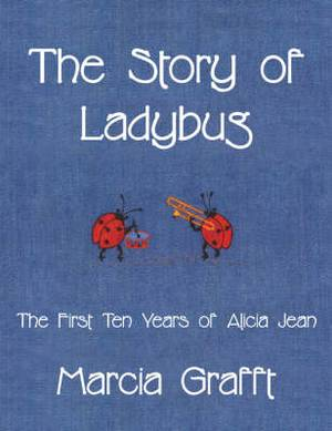The Story of Ladybug: The First Ten Years of Alicia Jean