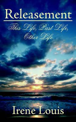 Releasement: This Life, Past Life, Other Life