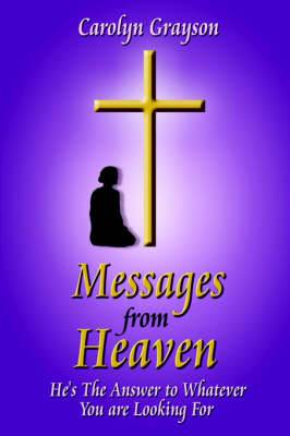 Messages from Heaven: He's The Answer to Whatever You are Looking For