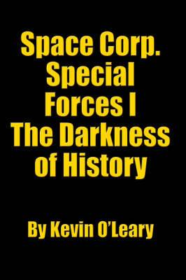 Space Corp. Special Forces I: The Darkness of History