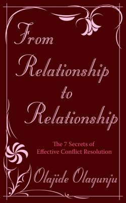 From Relationship to Relationship: The 7 Secrets of Effective Conflict Resolution