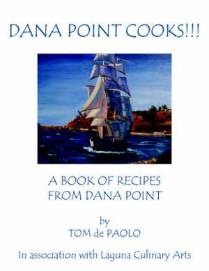 Dana Point Cooks!!!: A Book of Recipes from Dana Point